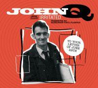 JOHN Q IRRITATED