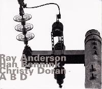 RAY ANDERSON/HAN BENNINK/CHRISTY DORAN